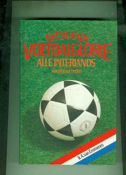 NEERLANDS VOETBALGLORIE ALLE INTERLANDS