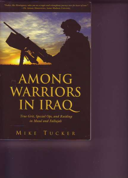 Among Warriors In Iraq,True Grit, Special Ops, and Raiding in Mosul and Fallujah
